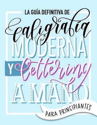 La guía definitiva de caligrafía moderna y lettering a mano para principiantes: Aprende a dibujar letras: un cuaderno de actividades que incluye consejos, técnicas, páginas para practicar y proyectos - June & Lucy