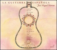La Guitarra Española - José Miguel Moreno (baroque guitar); José Miguel Moreno (vihuela); José Miguel Moreno (guitar)