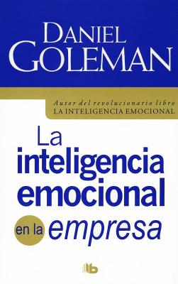 La Inteligencia Emocional En La Empresa - Goleman, Daniel, Prof., and Zilli, Edith