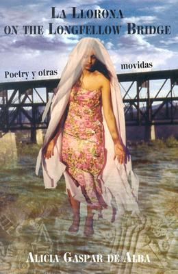 La Llorona on the Longfellow Bridge: Poetry y Otras Movidas 1985-2001 - De Alba, Alicia Gaspar