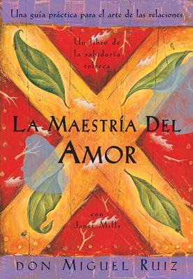 La Maestria del Amor: Un Libro de La Sabiduria Tolteca, the Mastery of Love, Spanish-Language Edition - Ruiz, Don Miguel, and Mills, Janet