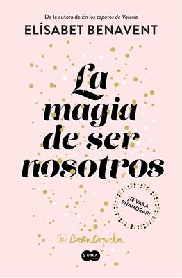 La Magia de Ser Nosotros / The Magic of Being Ourselves - Benavent, Elisabet