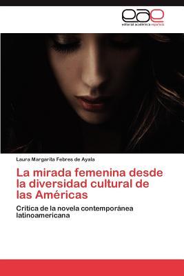La Mirada Femenina Desde La Diversidad Cultural de Las Americas - Febres De Ayala Laura Margarita