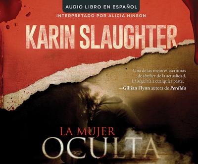 La Mujer Oculta (the Kept Woman): Una Novela (a Novel) - Slaughter, Karin, and Hinson, Alicia (Narrator)