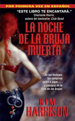 La Noche de La Bruja Muerta - Harrison, Kim, and Cardenas, Felipe (Translated by)