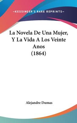 La Novela de Una Mujer, y La Vida a Los Veinte Anos (1864) - Dumas, Alejandre