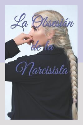 La Obsesi?n de la Narcisista - Lopez, Jairo E