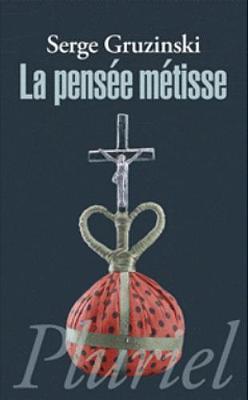 La Pensee Metisse - Gruzinski, Serge