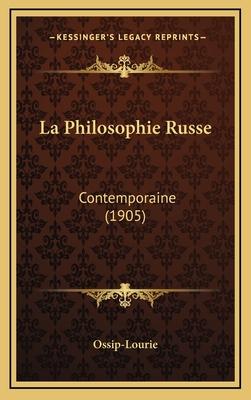 La Philosophie Russe: Contemporaine (1905) - Ossip-Lourie