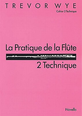 La Pratique de La Flute: 2 Technique - Wye, Trevor (Composer)