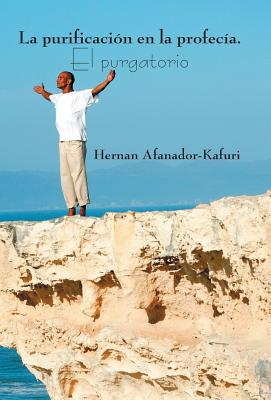 La Purificacion En La Profecia. El Purgatorio - Afanador Kafuri, Dr Hernan