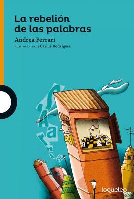 La Rebelin de Las Palabras / The Word Rebellion (Spanish Edition) - Ferrari, Andrea, and Rodriguez, Carlus (Illustrator)