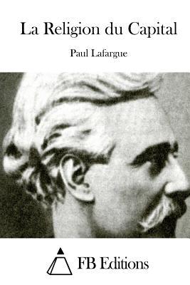 La Religion du Capital - Fb Editions (Editor), and Lafargue, Paul