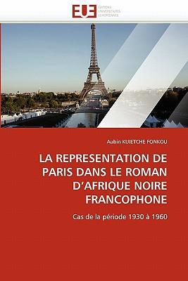 La Representation de Paris Dans Le Roman D''Afrique Noire Francophone - Kuietche Fonkou-A