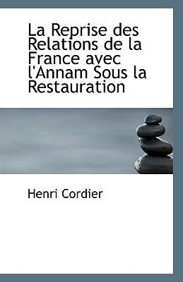 La Reprise Des Relations de La France Avec L'Annam Sous La Restauration - Cordier, Henri
