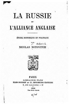 La Russie Et L'Alliance Anglaise, Etude Historique Et Politique - Notovitch, Nicolas