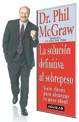 La Solucion Definitiva Al Sobrepeso - McGraw, Phillip C, Ph.D.