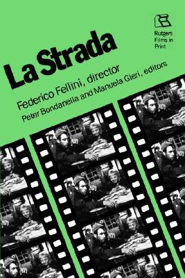 La Strada: Federico Fellini, Director - Fellini, Federico, and Bondanella, Peter (Editor), and Gieri, Manuela (Editor)