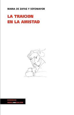 La Traicion En La Amistad - De Zayas y Sotomayor, Mara, and De Zayas y Sotomayor, Maria