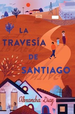 La Traves?a de Santiago (Santiago's Road Home) - Diaz, Alexandra