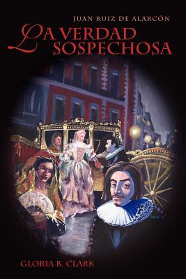La Verdad Sospechosa - Alarcon y Mendoza, Juan Ruiz De, and Ruiz de Alarcon, Juan, and Clark, Gloria B (Editor)