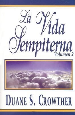 La Vida Sempiterna, Volumen 2 - Crowther, Duane S