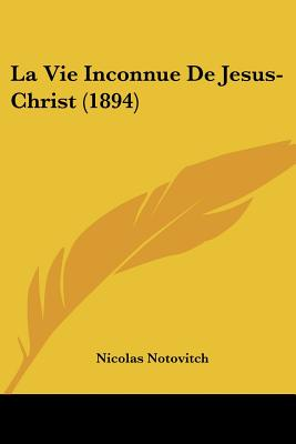 La Vie Inconnue de Jesus-Christ (1894) - Notovitch, Nicolas