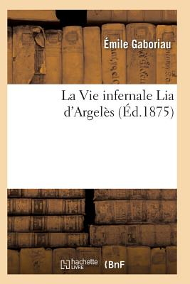 La Vie Infernale Lia D'Argeles - Gaboriau-E