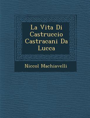 La Vita Di Castruccio Castracani Da Lucca - Machiavelli, Niccol