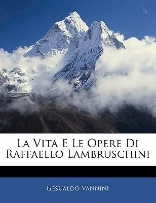 La Vita E Le Opere Di Raffaello Lambruschini - Vannini, Gesualdo