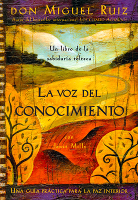 La Voz del Conocimiento: The Voice of Knowledge, Spanish-Language Edition - Ruiz, Don Miguel, and Mills, Janet, and Hernandez, Luz