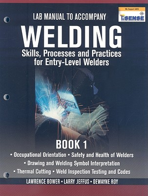 Lab Manual for Jeffus/Bower's Welding Skills, Processes and Practices for Entry-Level Welders, Book 1 - Jeffus, Larry, and Bower