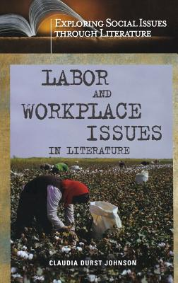 Labor and Workplace Issues in Literature - Johnson, Claudia Durst
