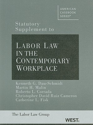 Labor Law in the Contemporary Workplace, Statutory Supplement - Dau-Schmidt, Kenneth G, and Malin, Martin H, and Corrada, Roberto L