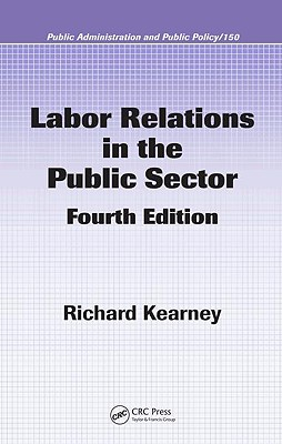 Labor Relations in the Public Sector - Kearney, Richard C, Dr.