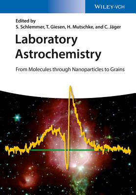 Laboratory Astrochemistry: From Molecules Through Nanoparticles to Grains - Schlemmer, Stephan (Editor), and Giesen, Thomas (Editor), and Mutschke, Harald (Editor)
