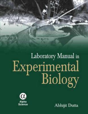 Laboratory Manual in Experimental Biology - Dutta, Abhijit