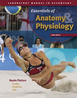 Laboratory Manual to Accompany Seeley's Essentials of Anatomy and Physiology - Patton, Kevin T, and Patton Kevin
