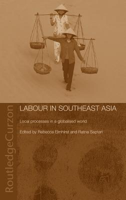 Labour in Southeast Asia: Local Processes in a Globalised World - Elmhirst, Rebecca (Editor)