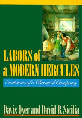Labours of a Modern Hercules: Evolution of a Chemical Company - Dyer, Davis, and Sicilia, David B.