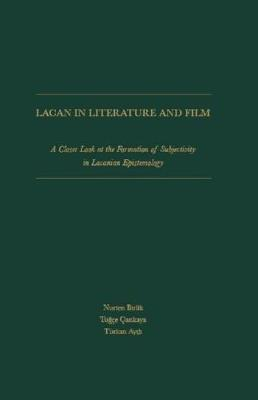 Lacan in Literature and Film: A Closer Look at Formation of Subjectivity in Lacanian Epistemology - Birlik, Nurten, and Cankaya, Tuce, and Aydn, Turkan