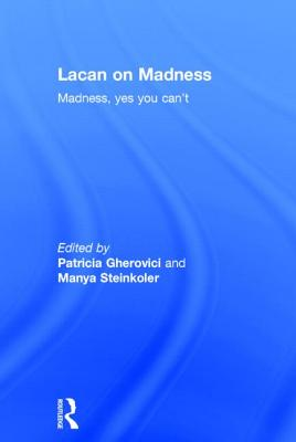 Lacan on Madness: Madness, yes you can't - Gherovici, Patricia (Editor), and Steinkoler, Manya (Editor)
