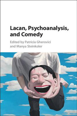 Lacan, Psychoanalysis, and Comedy - Gherovici, Patricia (Editor), and Steinkoler, Manya (Editor)