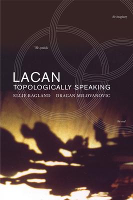 Lacan: Topologically Speaking - Ragland, Ellie