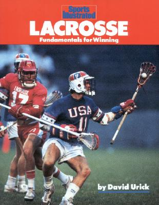 Lacrosse: Fundamentals for Winning - Woodward, Bob, and Sports Illustrated, and Urick, Dave