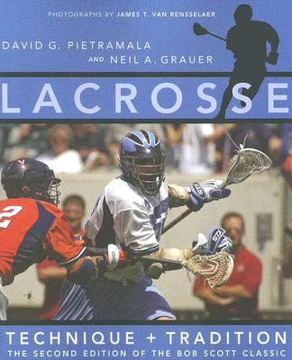 Lacrosse: Technique and Tradition - Pietramala, David G, Mr., and Grauer, Neil A, Mr., and Van Rensselaer, James T (Photographer)