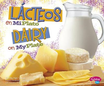 Lacteos En Miplato/Dairy on Myplate - Schuh, Mari C, and Saunders-Smith, Gail, PH.D. (Consultant editor)