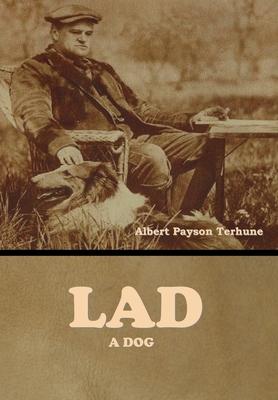 Lad: A Dog - Terhune, Albert Payson