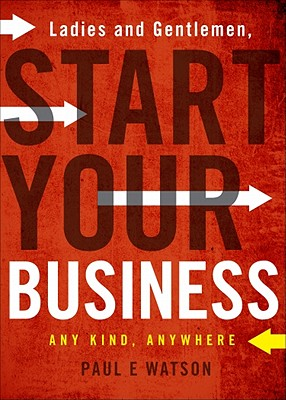 Ladies and Gentlemen, Start Your Business: Any Kind, Anywhere - Watson, Paul E
