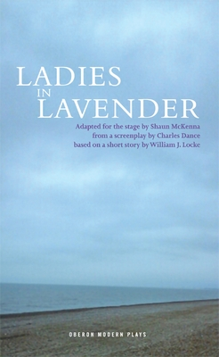 Ladies In Lavender - McKenna, Shaun (Adapted by), and Dance, Charles, and Locke, William J.